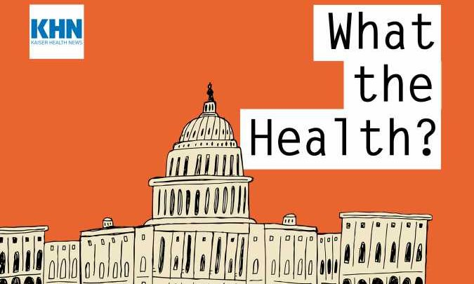 KHN's 'What the Health?': Planning for Round Two
